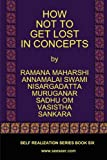How Not to Get Lost in Concepts, Ramana Maharshi and Nisargadatta Maharaj, 0982965117