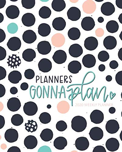 Planners Gonna Plan: 2020 Weekly Planner: Jan 1, 2020 to Dec 31, 2020: 12 Month Organizer & Diary with Weekly & Monthly View