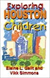 Exploring Houston with Children, Elaine L. Galit and Vikk Simmons, 1556228392
