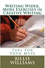 Writing Wider, More Exercises in Creative Writing: A Creative Writers Mentor: Volume 1 by Billie A Williams (2011-07-08) Paperback