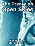The Treaty on Open Skies, Kirk W. Clear and Steven E. Block, 1410222519