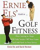 Ernie Els' Guide to Golf Fitness, Ernie Els and David Herman, 0609605437