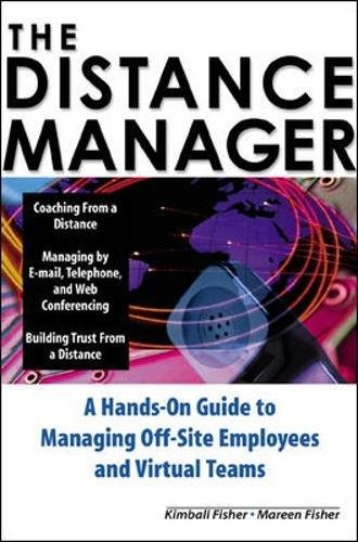 The Distance Manager: A Hands On Guide to Managing Off-Site Employees and Virtual Teams