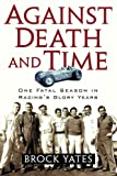 Against Death and Time, Brock Yates, 1560257709