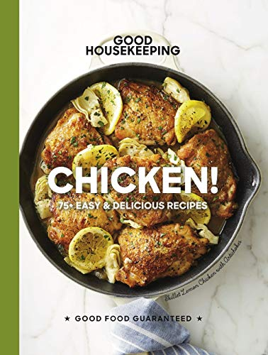 Good Housekeeping Chicken!: 75+ Easy & Delicious Recipes (Good Food Guaranteed) by Good Housekeeping