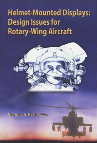 Helmet Mounted Display - Helmet-Mounted Displays: Design Issues for Rotary Wing Aircraft (SPIE Press Monograph, Vol. PM93)