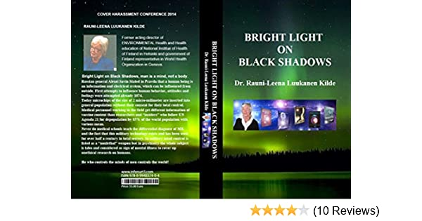 Bright Light On Black Shadows Dr Rauni Leena Luukanen Kilde 9780994037404 Amazon Com Books