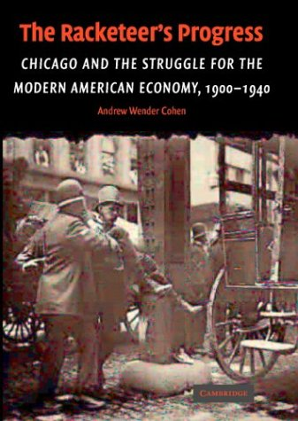 The Racketeer's Progress: Chicago and the Struggle for the Modern American Economy, 1900-1940 (Cambridge Historical Studies in American Law and Society) PDF