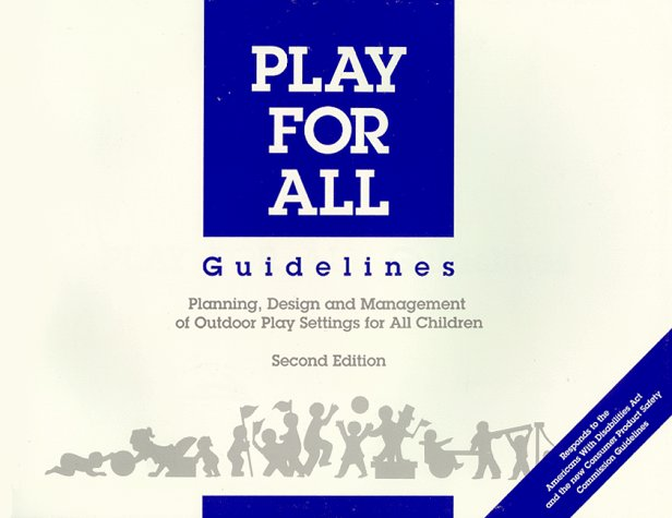 Play for All Guidelines: Planning, Designing and Management of Outdoor Play Settings for All Children
