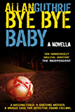Bye Bye Baby (a Detective Frank Collins police thriller)