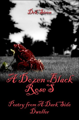 Dozen Black Roses (A Dozen Black Roses: Poetry from A Dark Side Dweller)