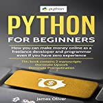 Python for Beginners: 2 Manuscripts: How You Can Make Money Online as a Freelance Developer and Programmer, Even If You Have Zero Experience | James Oliver