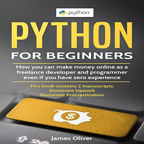 [B.O.O.K] Python for Beginners: 2 Manuscripts: How You Can Make Money Online as a Freelance Developer and Prog<br />[T.X.T]