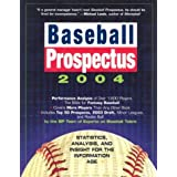 Baseball Prospectus 2004: Statistics, Analysis, and Attitude for the Information Age ~ Baseball Prospectus...
