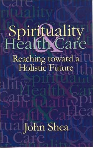 Spirituality & Health Care: Reaching toward a Holistic Future (Special Topics in Health and Faith)
