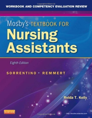 Workbook and Competency Evaluation Review for Mosby's Textbook for Nursing Assistants, 8e 8th (eighth) edition by Sorrentino RN MSN PhD, Sheila A., Remmert BSN RN MS, Lei published by Mosby (2012) [Paperback]