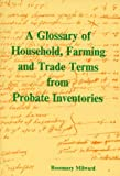 A Glossary of Household Farming & Trade Terms from 17th-century Probate Inventories (Occasional paper) by Rosemary Milward front cover