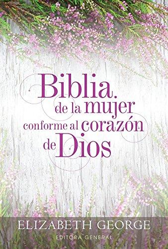 Biblia de la mujer conforme al corazón de Dios: Tapa dura (Spanish Edition) (Un Corazon Conforme Al Corazon De Dios)