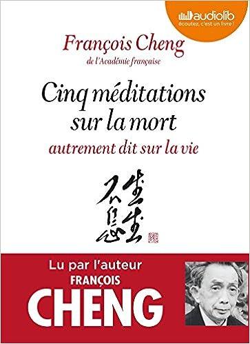 Cinq Meditations Sur La Mort Autrement Dit Sur La Vie Livre