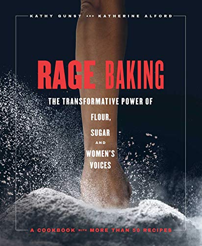 Rage Baking: The Transformative Power of Flour, Butter, Sugar, and Women