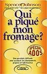 Qui a piqué mon fromage ? : Spécial ados par Johnson