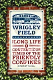 Wrigley Field: The Long Life and Contentious Times