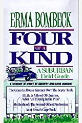 Four of a Kind: A Suburban Field Guide includes: The Grass is Always Greener Over the Sseptic Tank, If Life is a Bowl of Cherries, Aunt Erma's Cope Book and Motherhood, the Second Oldest Profession