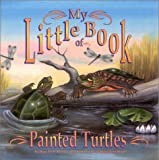 My Little Book of Painted Turtles, Hope Irvin-Marston, 0893170550