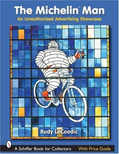 The Michelin Man: An Unauthorized Advertising Showcase (Schiffer Book for Collectors)