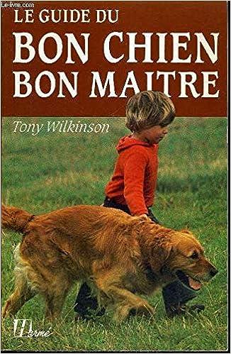 Le Guide Du Bon Chien Bon Maître Tony Wilkinson