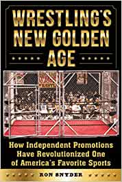 Wrestlings New Golden Age: How Independent Promotions Have ...