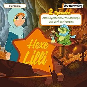 Aladins gestohlene Wunderlampe / Das Dorf der Vampire (Hexe Lilli) Hörspiel