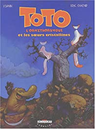 Toto l'ornithorynque, tome 5 : Toto l'ornithorynque et les Soeurs cristallines par Éric Omond