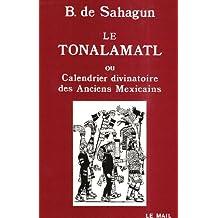 TONALAMATL (LE) ; OU LE CALENDRIER DIVINATOIRE DES ANCIENS MEXICAINS