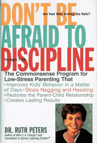 Don't Be Afraid To Discipline: The Commonsense Program for Low-Stress Parenting That *Improves Kids' Behavior in a Matter of Days *Stops Naggling and ... Relationship *Creates Lasting Results