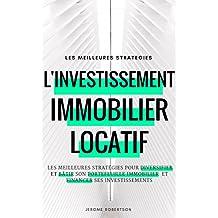 Investissement Immobilier Locatif: Les Meilleures Stratégies pour Diversifier et Bâtir son Portefeuille Immobilier et Financer ses Investissements (French Edition)