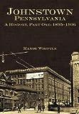 Johnstown, Pennsylvania: A History, Part One: 1895-1936