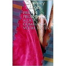 Prières Prophétiques à la Commande votre Matin (French Edition)
