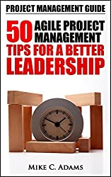 Project Management Guide - 50 Agile Project Management Tips For A Better Leadership (Project Management Tips In a Practical Book) (English Edition)