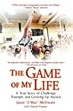 img - for The Game of My Life: A True Story of Challenge, Triumph, and Growing Up Autistic book / textbook / text book