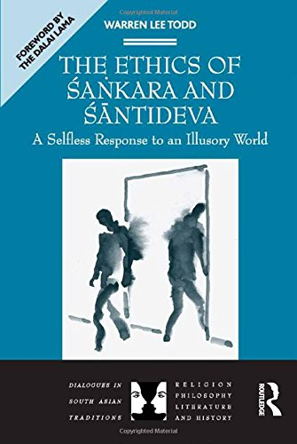 The Ethics of Sankara and Santideva: A Selfless Response to an Illusory World (Dialogues in South Asian Traditions: Religion, Philosophy, Literature and History)