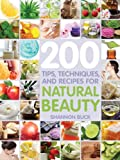 200 Tips, Techniques, and Recipes for Natural Beauty, Fair Winds Press and Shannon Marie Buckley, 159233654X