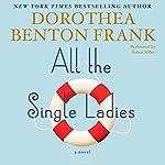 All the Single Ladies: A Novel | Dorothea Benton Frank