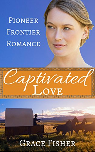 Captivated Love: Inspirational Frontier Historical Romance Novella