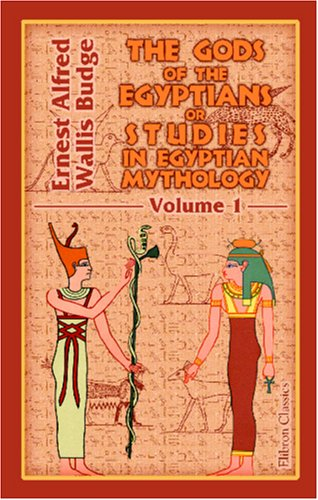The Gods of the Egyptians or Studies in Egyptian Mythology: Volume 1
