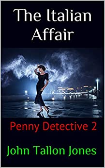 The Italian Affair: Penny Detective 2 (The Penny Detective Series) by [Jones, John Tallon]