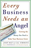 Every Business Needs an Angel, John May and Cal Simmons, 0609607782