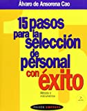 15 Pasos para la Selección de Personal con Éxito, Alvaro De Ansorena Cao and Álvaro de Ansorena, 8449302455