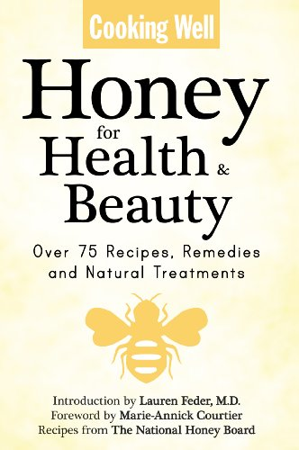 Cooking Well: Honey for Health & Beauty: Over 75 Recipes, Remedies and...
