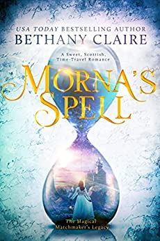 Morna's Spell: A Sweet, Scottish Time Travel Romance (The Magical Matchmaker's Legacy Book 1) by [Claire, Bethany]